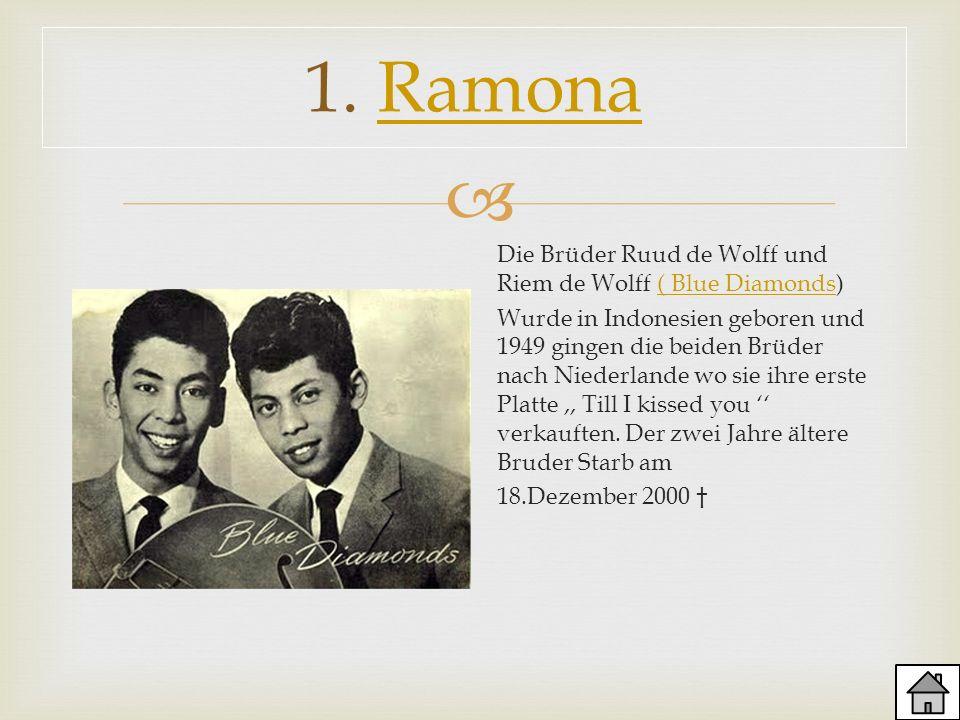 1. RamonaRamona Die Brüder Ruud de Wolff und Riem de Wolff ( Blue Diamonds)( Blue Diamonds Wurde in Indonesien geboren und 1949 gingen die beiden Brüd