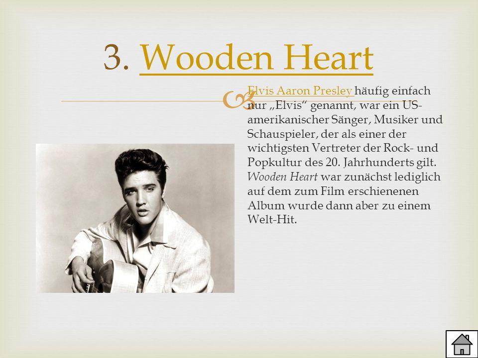 3. Wooden HeartWooden Heart Elvis Aaron Presley Elvis Aaron Presley häufig einfach nur Elvis genannt, war ein US- amerikanischer Sänger, Musiker und S