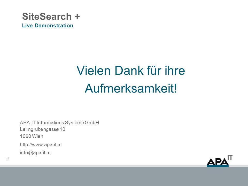 SiteSearch + Live Demonstration 13 Vielen Dank für ihre Aufmerksamkeit! APA-IT Informations Systeme GmbH Laimgrubengasse 10 1060 Wien http://www.apa-i