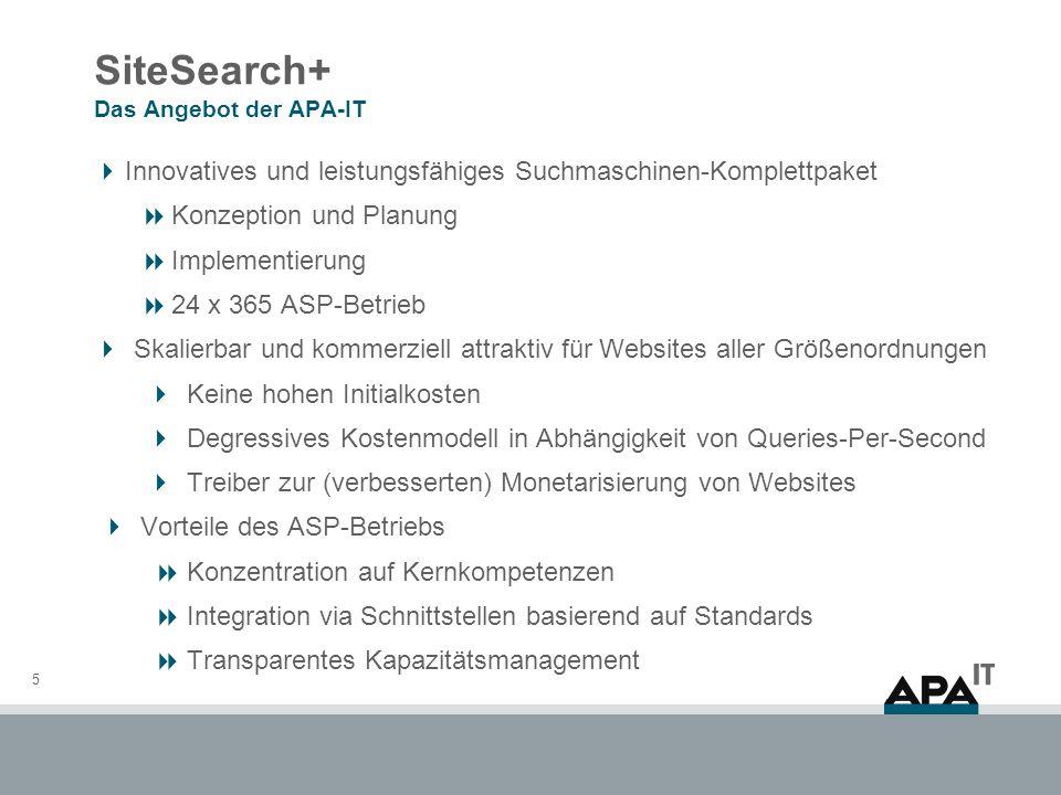 5 SiteSearch+ Das Angebot der APA-IT Innovatives und leistungsfähiges Suchmaschinen-Komplettpaket Konzeption und Planung Implementierung 24 x 365 ASP-