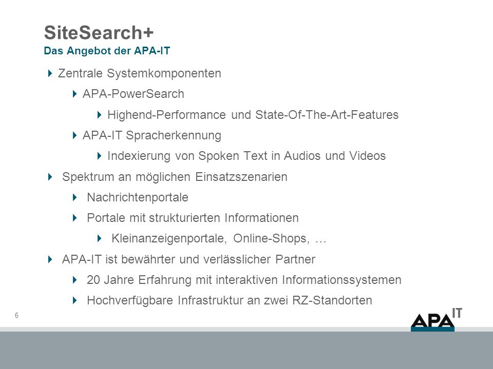 SiteSearch+ Das Angebot der APA-IT 6 Zentrale Systemkomponenten APA-PowerSearch Highend-Performance und State-Of-The-Art-Features APA-IT Spracherkennu