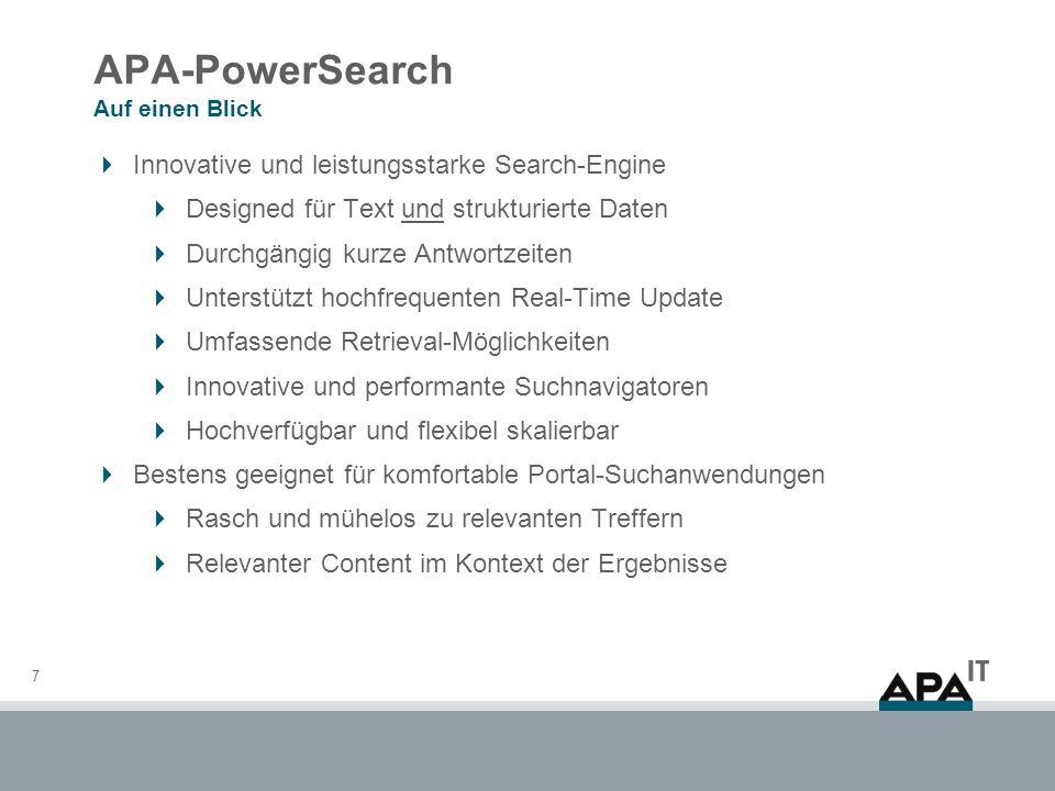 APA-PowerSearch Auf einen Blick 7 Innovative und leistungsstarke Search-Engine Designed für Text und strukturierte Daten Durchgängig kurze Antwortzeit