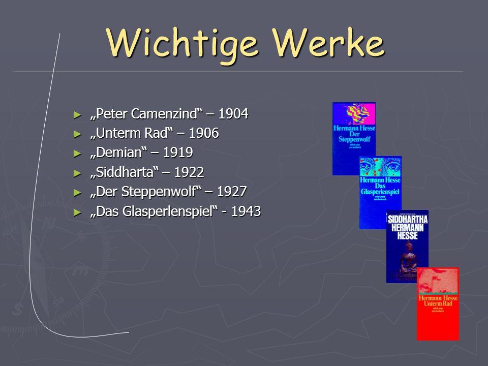 Wichtige Werke Peter Camenzind – 1904 Peter Camenzind – 1904 Unterm Rad – 1906 Unterm Rad – 1906 Demian – 1919 Demian – 1919 Siddharta – 1922 Siddhart