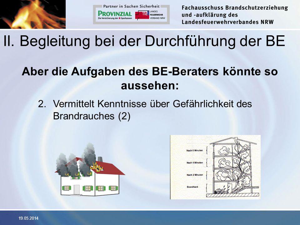 19.05.2014 II. Begleitung bei der Durchführung der BE Aber die Aufgaben des BE-Beraters könnte so aussehen: 2.Vermittelt Kenntnisse über Gefährlichkei