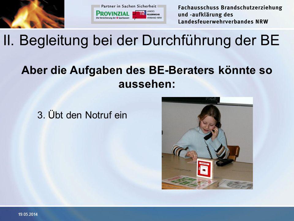 19.05.2014 II. Begleitung bei der Durchführung der BE Aber die Aufgaben des BE-Beraters könnte so aussehen: 3. Übt den Notruf ein