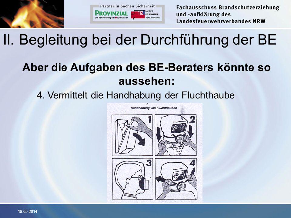 19.05.2014 II. Begleitung bei der Durchführung der BE Aber die Aufgaben des BE-Beraters könnte so aussehen: 4. Vermittelt die Handhabung der Fluchthau