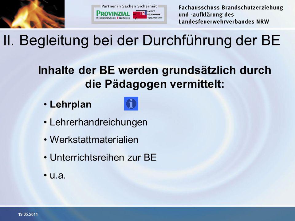 19.05.2014 II. Begleitung bei der Durchführung der BE Inhalte der BE werden grundsätzlich durch die Pädagogen vermittelt: Lehrplan Lehrerhandreichunge