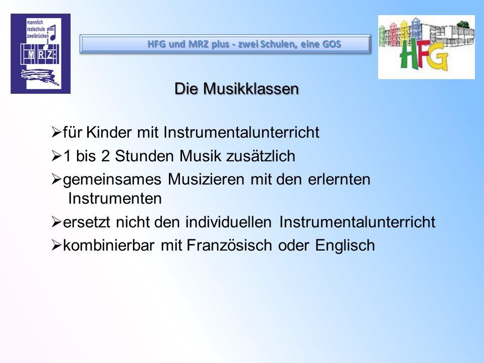 Die Musikklassen für Kinder mit Instrumentalunterricht 1 bis 2 Stunden Musik zusätzlich gemeinsames Musizieren mit den erlernten Instrumenten ersetzt