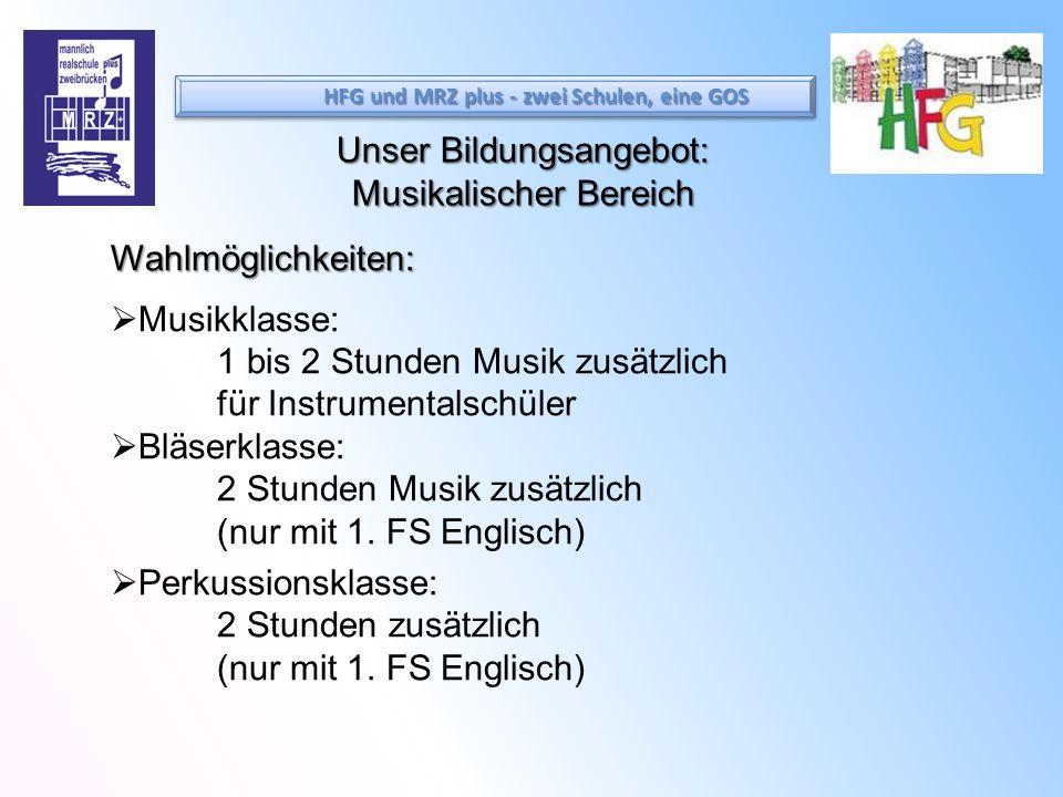 Unser Bildungsangebot: Musikalischer Bereich Wahlmöglichkeiten: Musikklasse: 1 bis 2 Stunden Musik zusätzlich für Instrumentalschüler Bläserklasse: 2