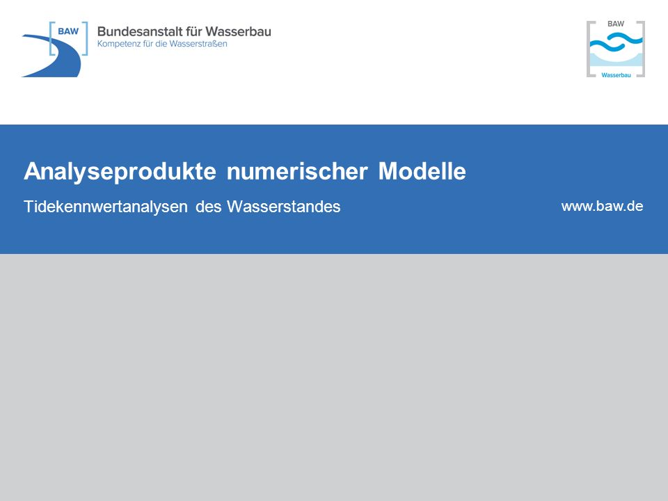 www.baw.de Analyseprodukte numerischer Modelle Tidekennwertanalysen des Wasserstandes