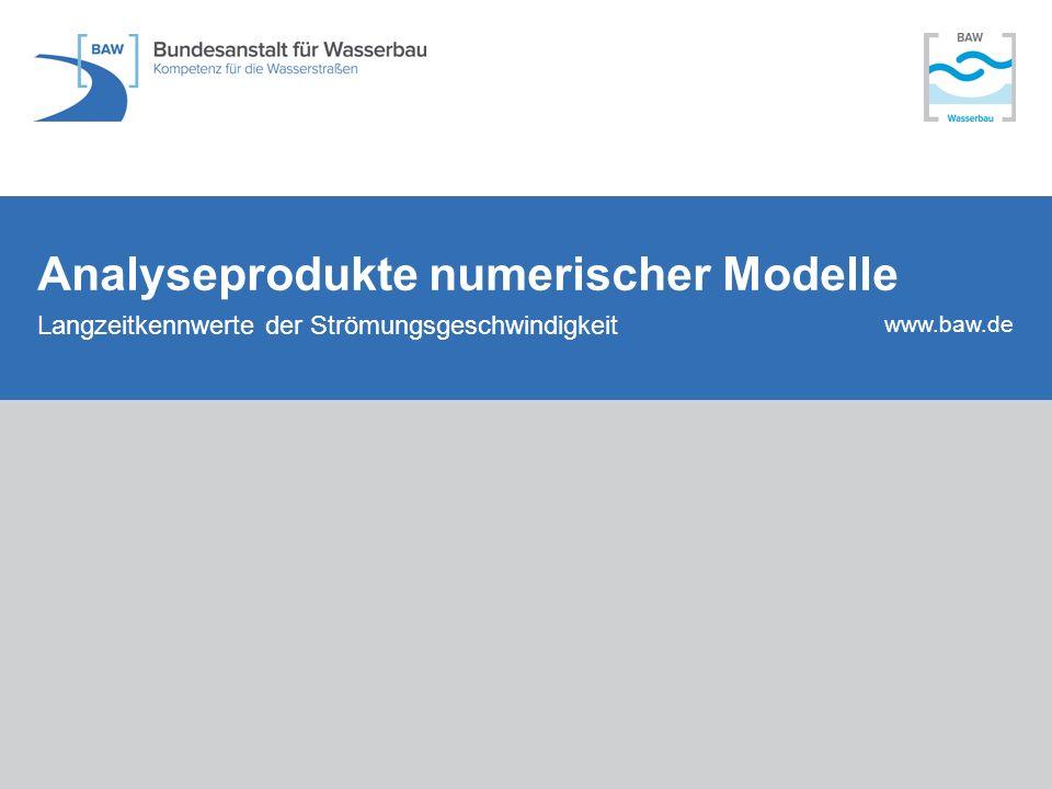 www.baw.de Analyseprodukte numerischer Modelle Langzeitkennwerte der Strömungsgeschwindigkeit