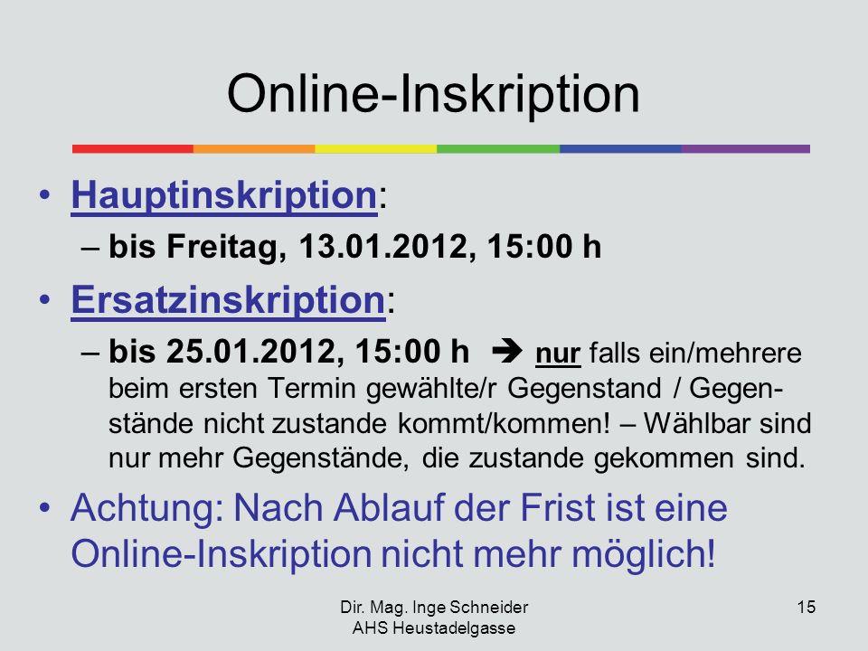 Dir. Mag. Inge Schneider AHS Heustadelgasse 15 Online-Inskription Hauptinskription: –bis Freitag, 13.01.2012, 15:00 h Ersatzinskription: –bis 25.01.20