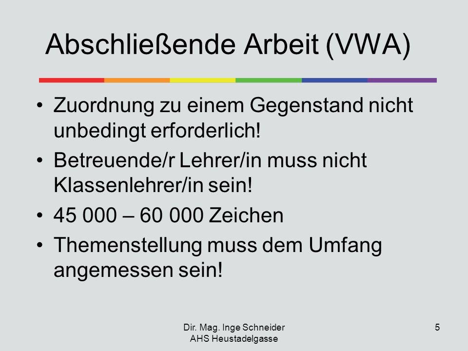Dir. Mag. Inge Schneider AHS Heustadelgasse 5 Abschließende Arbeit (VWA) Zuordnung zu einem Gegenstand nicht unbedingt erforderlich! Betreuende/r Lehr