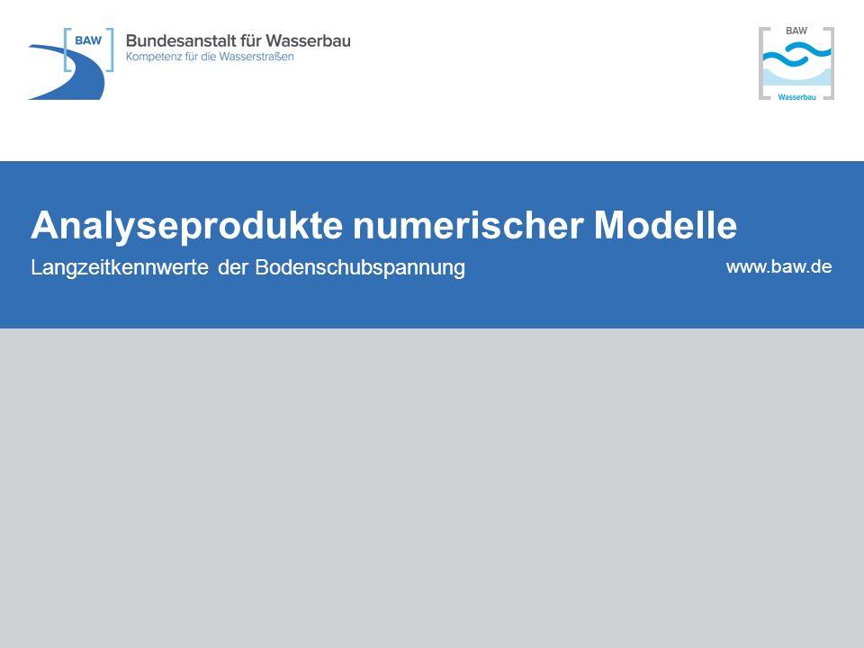 www.baw.de Analyseprodukte numerischer Modelle Langzeitkennwerte der Bodenschubspannung