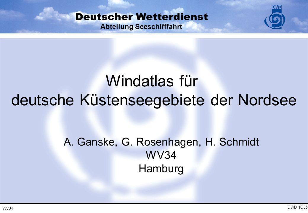 WV34 DWD 10/05 Abteilung Seeschifffahrt Windatlas für deutsche Küstenseegebiete der Nordsee A. Ganske, G. Rosenhagen, H. Schmidt WV34 Hamburg
