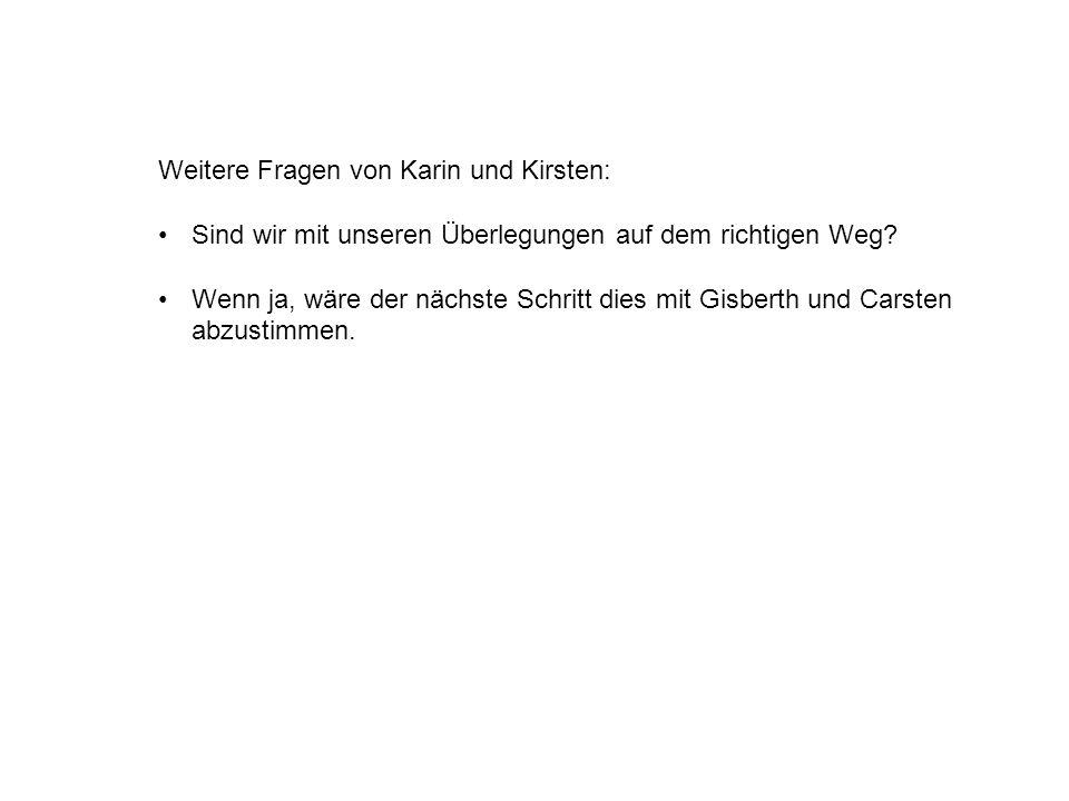 Weitere Fragen von Karin und Kirsten: Sind wir mit unseren Überlegungen auf dem richtigen Weg.