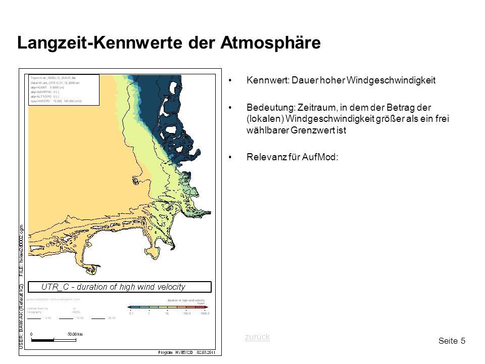 Seite 5 Langzeit-Kennwerte der Atmosphäre Kennwert: Dauer hoher Windgeschwindigkeit Bedeutung: Zeitraum, in dem der Betrag der (lokalen) Windgeschwindigkeit größer als ein frei wählbarer Grenzwert ist Relevanz für AufMod: zurück