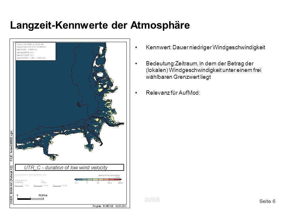 Seite 6 Langzeit-Kennwerte der Atmosphäre Kennwert: Dauer niedriger Windgeschwindigkeit Bedeutung:Zeitraum, in dem der Betrag der (lokalen) Windgeschwindigkeit unter einem frei wählbaren Grenzwert liegt Relevanz für AufMod: zurück
