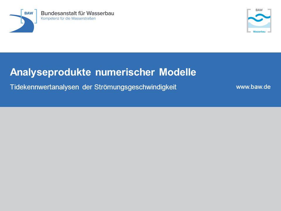 www.baw.de Analyseprodukte numerischer Modelle Tidekennwertanalysen der Strömungsgeschwindigkeit