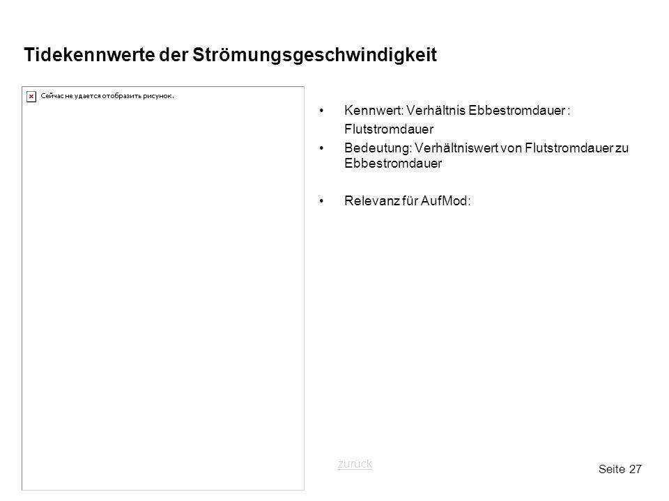 Seite 27 Tidekennwerte der Strömungsgeschwindigkeit Kennwert: Verhältnis Ebbestromdauer : Flutstromdauer Bedeutung: Verhältniswert von Flutstromdauer