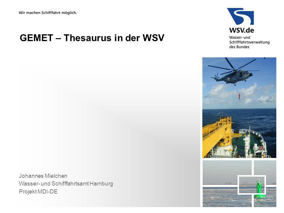 Johannes Mielchen Wasser- und Schifffahrtsamt Hamburg Projekt MDI-DE GEMET – Thesaurus in der WSV
