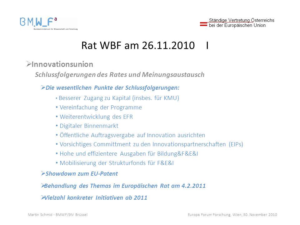 Rat WBF am 26.11.2010 I Innovationsunion Schlussfolgerungen des Rates und Meinungsaustausch Die wesentlichen Punkte der Schlussfolgerungen: Besserer Zugang zu Kapital (insbes.