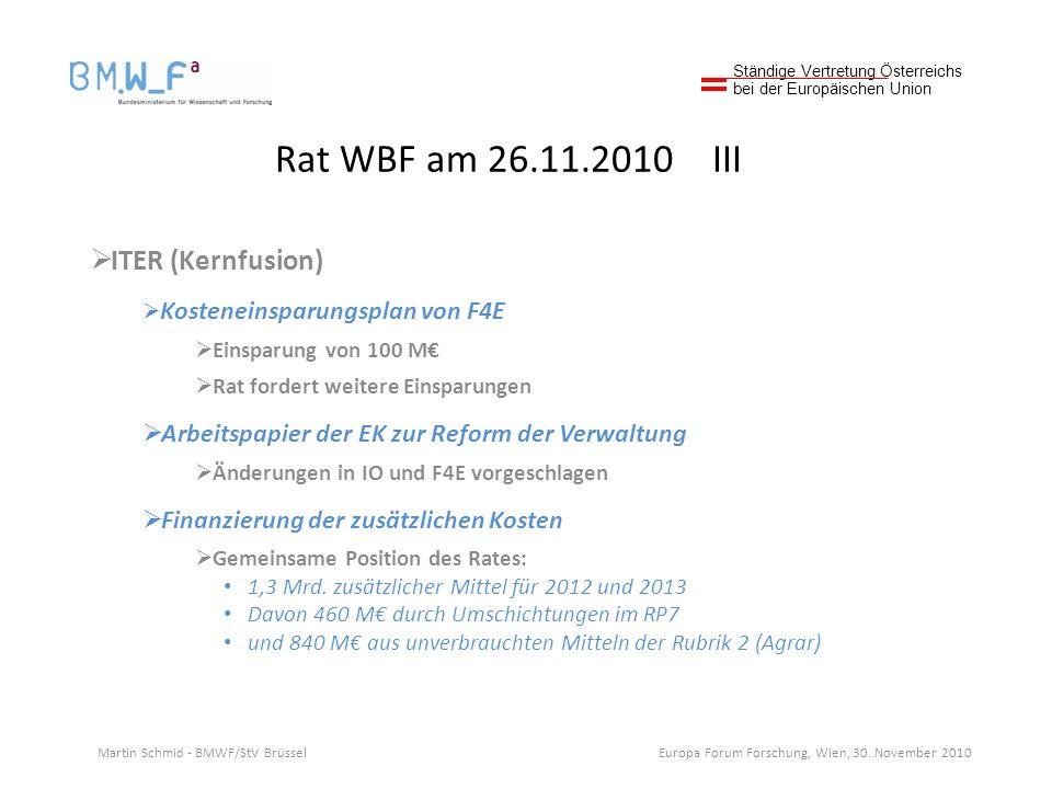 Rat WBF am 26.11.2010 III ITER (Kernfusion) Kosteneinsparungsplan von F4E Einsparung von 100 M Rat fordert weitere Einsparungen Arbeitspapier der EK z