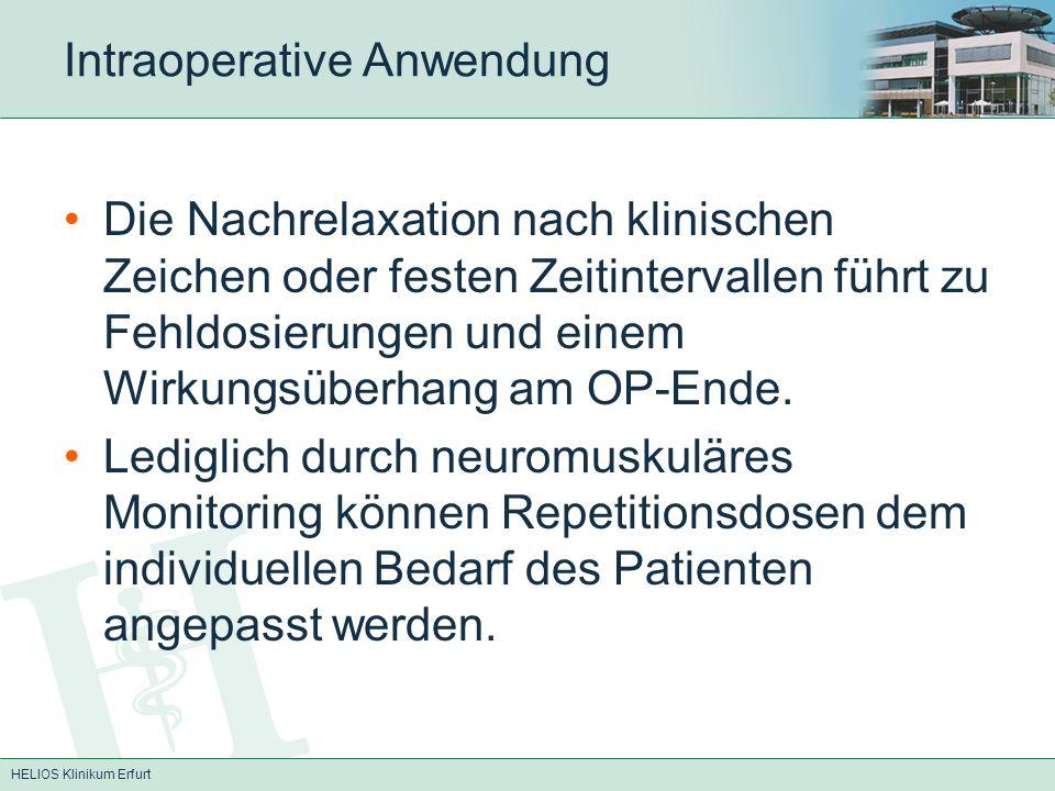 HELIOS Klinikum Erfurt Intraoperative Anwendung Die Nachrelaxation nach klinischen Zeichen oder festen Zeitintervallen führt zu Fehldosierungen und ei