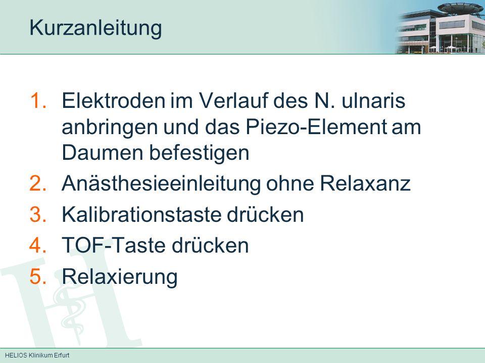 HELIOS Klinikum Erfurt Kurzanleitung 1.Elektroden im Verlauf des N. ulnaris anbringen und das Piezo-Element am Daumen befestigen 2.Anästhesieeinleitun