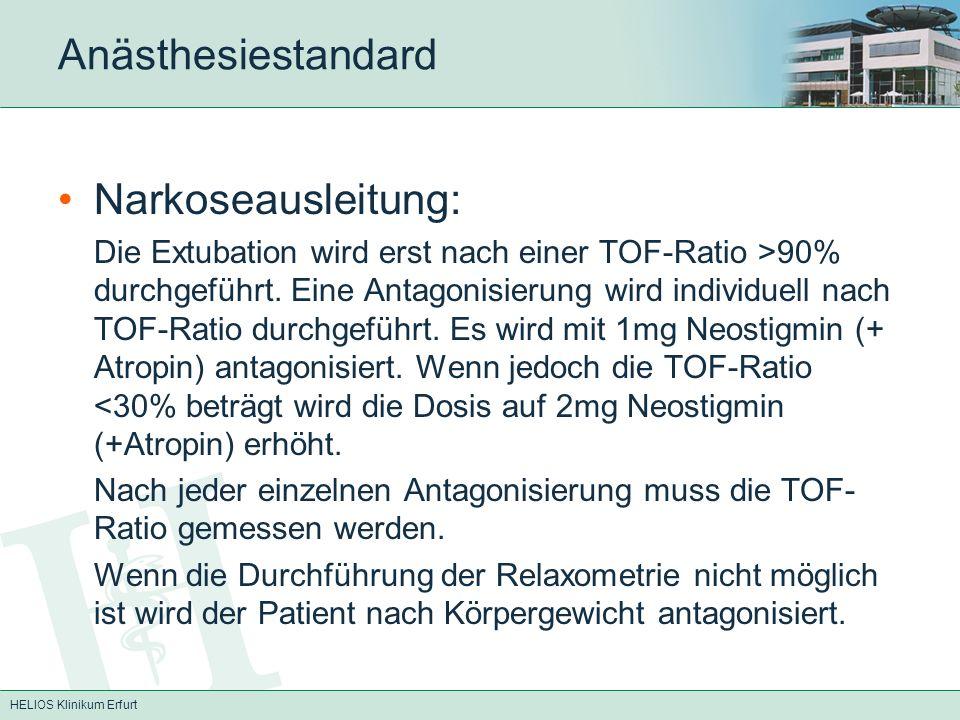HELIOS Klinikum Erfurt Anästhesiestandard Narkoseausleitung: Die Extubation wird erst nach einer TOF-Ratio >90% durchgeführt. Eine Antagonisierung wir