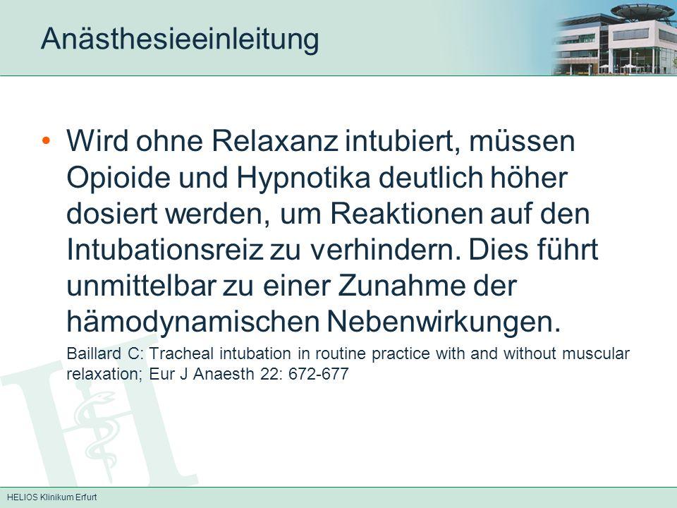 HELIOS Klinikum Erfurt Anästhesieeinleitung Wird ohne Relaxanz intubiert, müssen Opioide und Hypnotika deutlich höher dosiert werden, um Reaktionen au