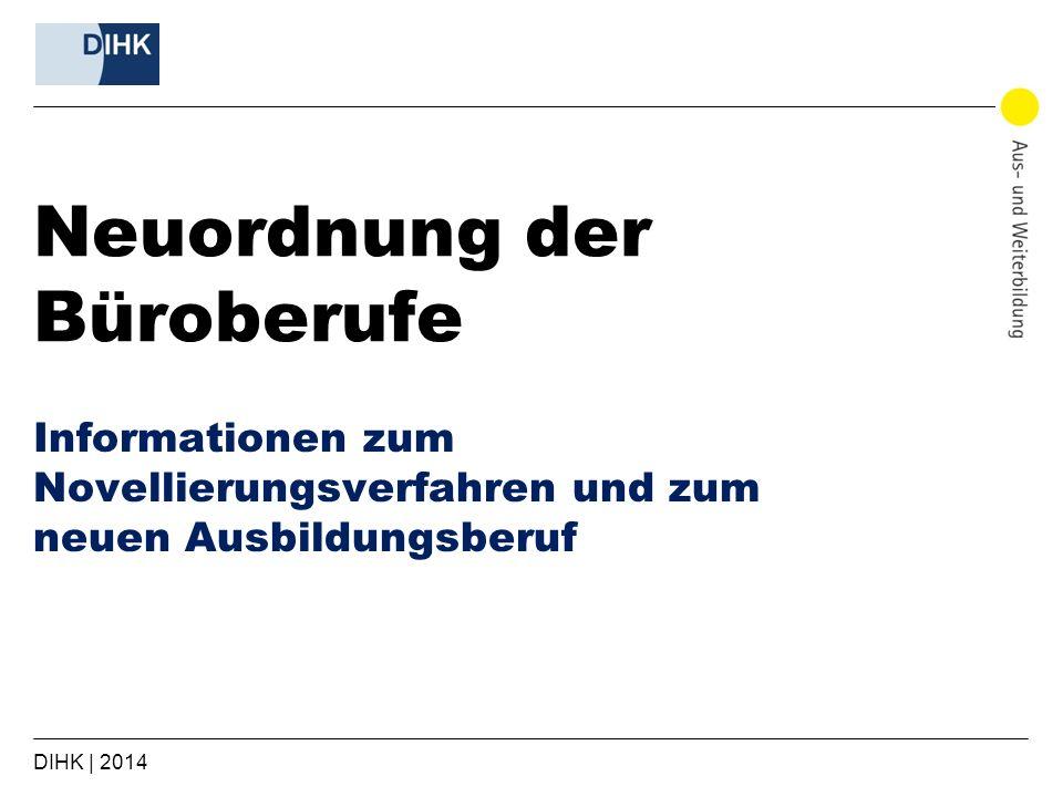 DIHK | 2014 Neuordnung der Büroberufe Informationen zum Novellierungsverfahren und zum neuen Ausbildungsberuf