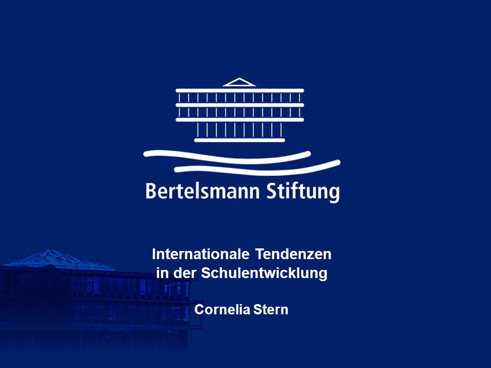 Bertelsmann Stiftung Internationale Tendenzen in der Schulentwicklung Cornelia Stern