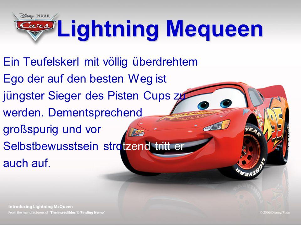 Lightning Mequeen Lightning Mequeen Ein Teufelskerl mit völlig überdrehtem Ego der auf den besten Weg ist jüngster Sieger des Pisten Cups zu werden.