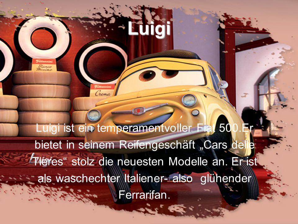 Luigi Luigi ist ein temperamentvoller Fiat 500.Er bietet in seinem Reifengeschäft Cars delle Tieres stolz die neuesten Modelle an. Er ist als waschech