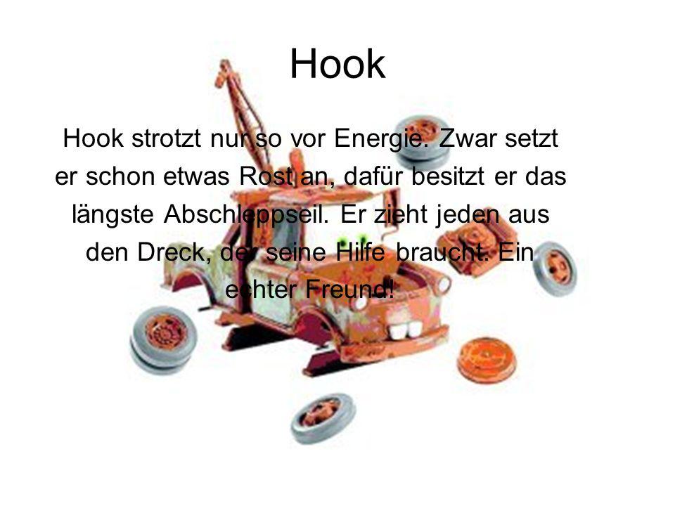 Hook Hook strotzt nur so vor Energie. Zwar setzt er schon etwas Rost an, dafür besitzt er das längste Abschleppseil. Er zieht jeden aus den Dreck, der