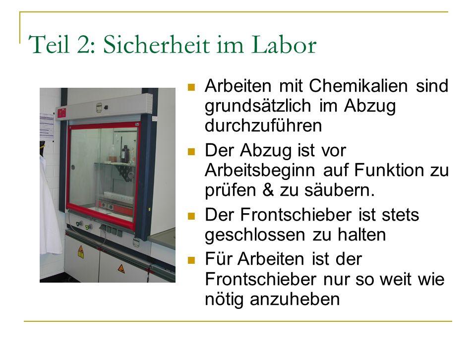 Teil 2: Sicherheit im Labor Arbeiten mit Chemikalien sind grundsätzlich im Abzug durchzuführen Der Abzug ist vor Arbeitsbeginn auf Funktion zu prüfen & zu säubern.