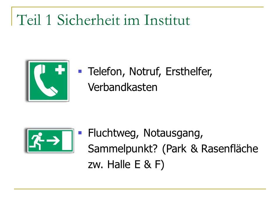 Teil 1 Sicherheit im Institut Telefon, Notruf, Ersthelfer, Verbandkasten Fluchtweg, Notausgang, Sammelpunkt.
