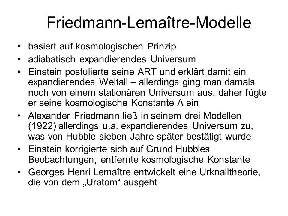 Friedmann-Lemaître-Modelle basiert auf kosmologischen Prinzip adiabatisch expandierendes Universum Einstein postulierte seine ART und erklärt damit ei