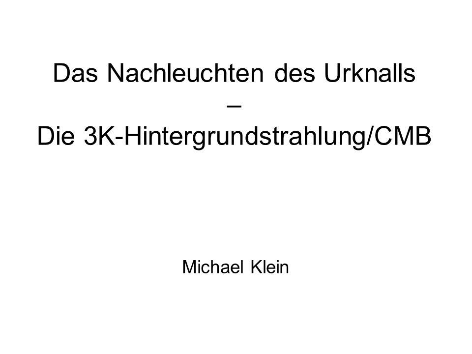 Das Nachleuchten des Urknalls – Die 3K-Hintergrundstrahlung/CMB Michael Klein