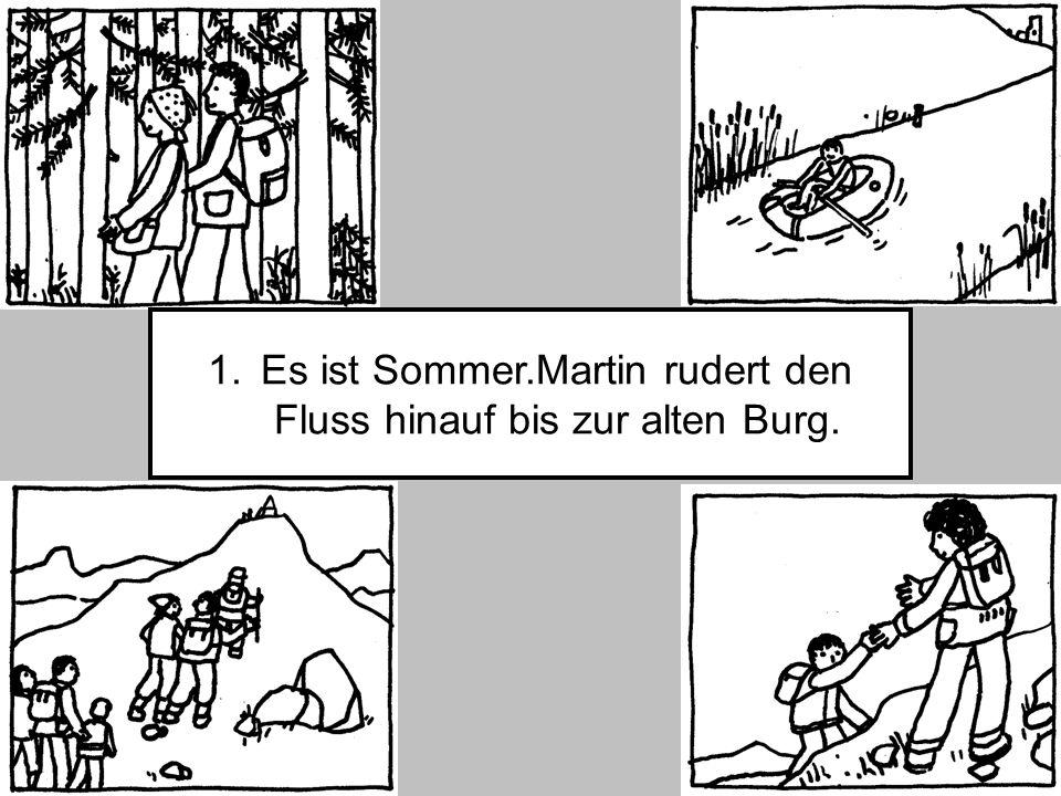 1.Es ist Sommer.Martin rudert den Fluss hinauf bis zur alten Burg.