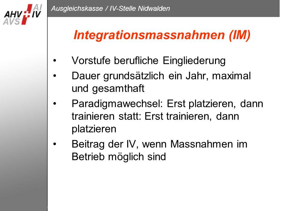 Ausgleichskasse / IV-Stelle Nidwalden Integrationsmassnahmen (IM) Vorstufe berufliche Eingliederung Dauer grundsätzlich ein Jahr, maximal und gesamtha