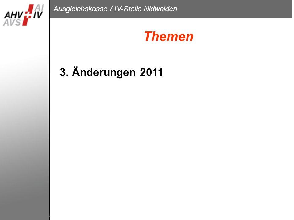 Ausgleichskasse / IV-Stelle Nidwalden 3. Änderungen 2011 Themen