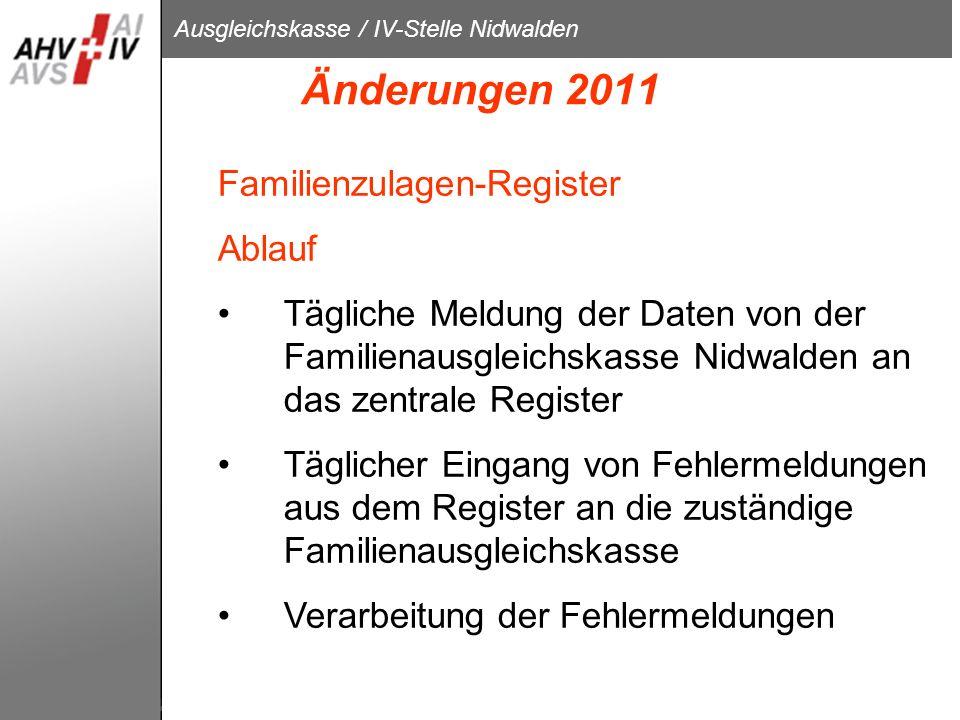 Ausgleichskasse / IV-Stelle Nidwalden Änderungen 2011 Familienzulagen-Register Ablauf Tägliche Meldung der Daten von der Familienausgleichskasse Nidwa
