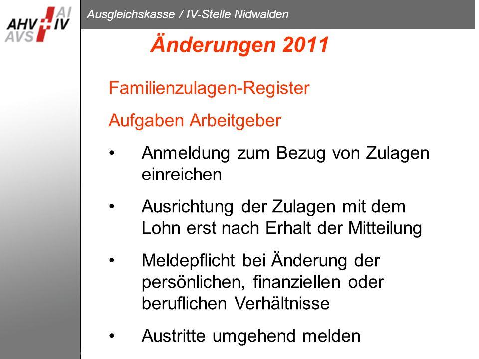 Ausgleichskasse / IV-Stelle Nidwalden Änderungen 2011 Familienzulagen-Register Aufgaben Arbeitgeber Anmeldung zum Bezug von Zulagen einreichen Ausrich