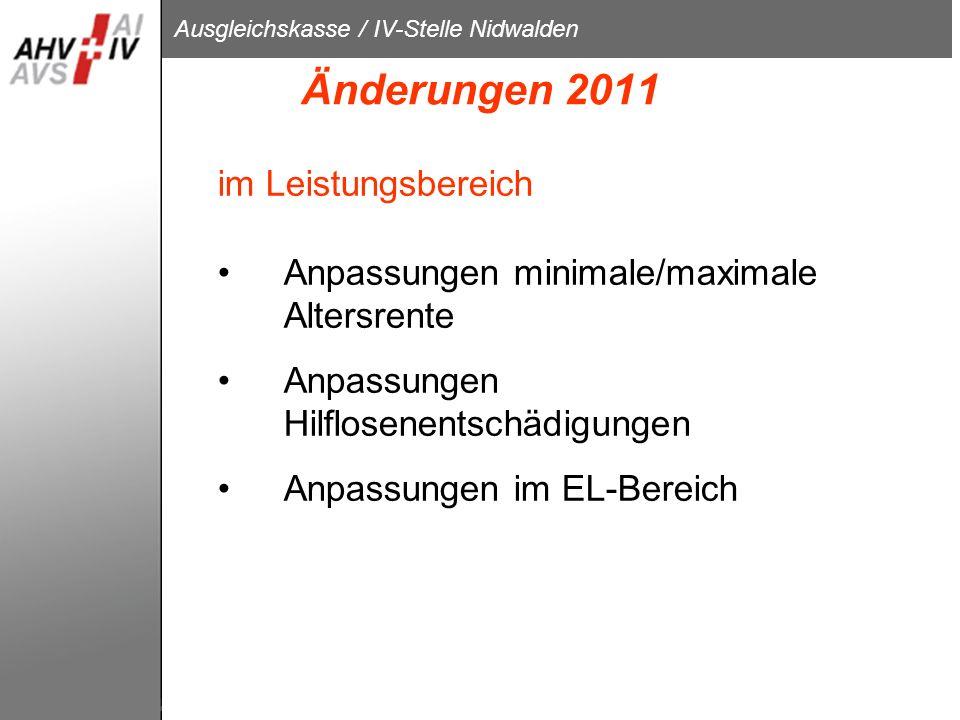 Ausgleichskasse / IV-Stelle Nidwalden Änderungen 2011 im Leistungsbereich Anpassungen minimale/maximale Altersrente Anpassungen Hilflosenentschädigung