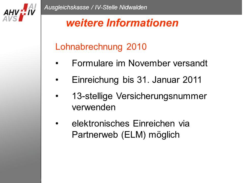 Ausgleichskasse / IV-Stelle Nidwalden weitere Informationen Lohnabrechnung 2010 Formulare im November versandt Einreichung bis 31. Januar 2011 13-stel