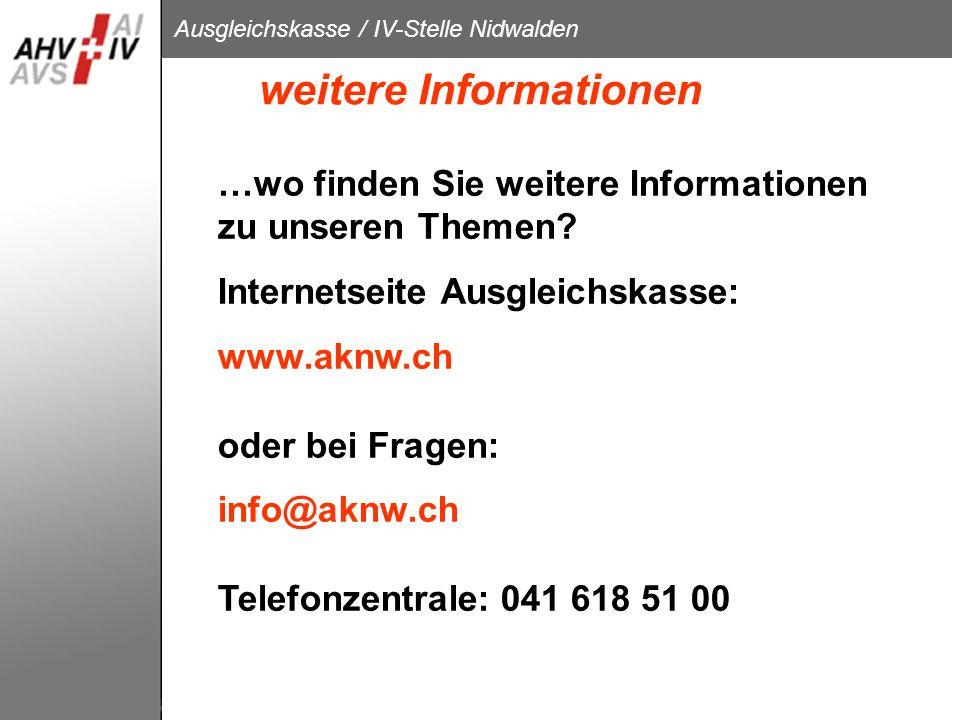 Ausgleichskasse / IV-Stelle Nidwalden weitere Informationen …wo finden Sie weitere Informationen zu unseren Themen? Internetseite Ausgleichskasse: www