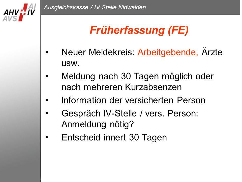 Ausgleichskasse / IV-Stelle Nidwalden Früherfassung (FE) Neuer Meldekreis: Arbeitgebende, Ärzte usw. Meldung nach 30 Tagen möglich oder nach mehreren