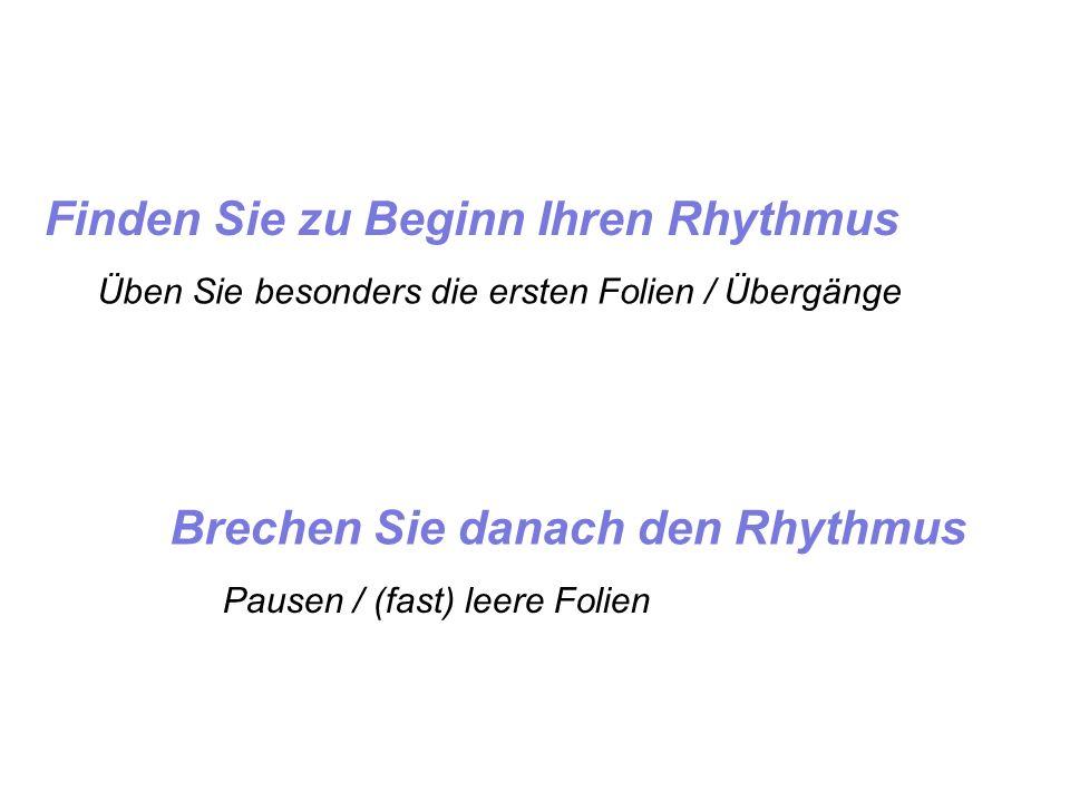 Finden Sie zu Beginn Ihren Rhythmus Brechen Sie danach den Rhythmus Üben Sie besonders die ersten Folien / Übergänge Pausen / (fast) leere Folien
